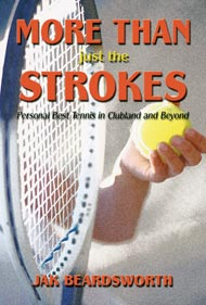 Buy the electronic book version now: More Than Just the Strokes: Personal Best Tennis in Clubland and Beyond, by Jak Beardsworth